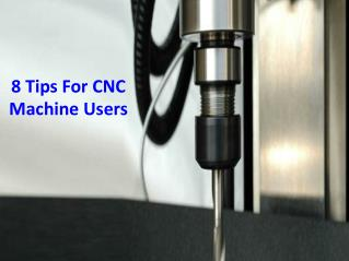 8 Tips For CNC Machine Users