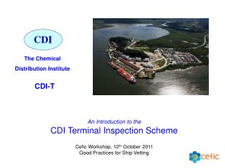 An Introduction to the  CDI Terminal Inspection Scheme  Cefic Workshop, 12th October 2011 Good Practices for Ship Vettin
