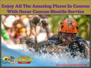 Enjoy All The Amazing Places In Cancun With Oscar Cancun Shuttle Service
