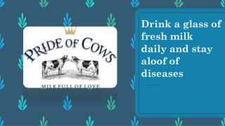 Drink a glass of fresh milk daily and stay aloof of diseases