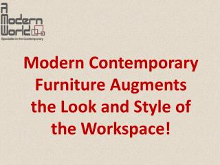 Modern Contemporary Furniture Augments the Look and Style of the Workspace!