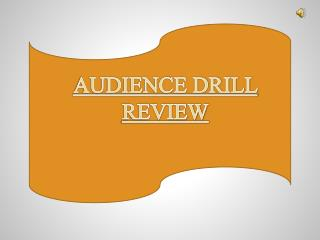 AUDIENCE DRILL REVIEW