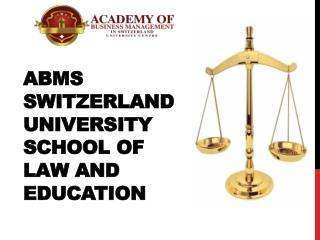 ABMS SWITZERLAND UNIVERSITY  School of Law and Education