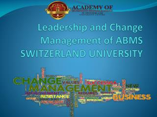 Leadership and Change Management of ABMS SWITZERLAND UNIVERSITY