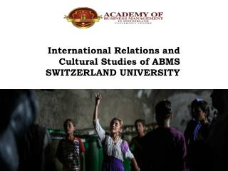 International Relations and Cultural Studies of ABMS SWITZERLAND UNIVERSITY