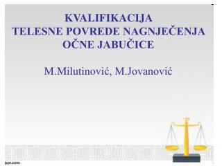 KVALIFIKACIJA  TELESNE POVREDE NAGNJECENJA OCNE JABUCICE  M.Milutinovic, M.Jovanovic