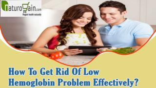How To Get Rid Of Low Hemoglobin Problem Effectively?