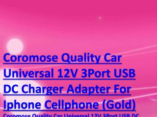 Coromose Quality Car Universal 12V 3Port USB DC Charger Adapter For Iphone Cellphone (Gold)