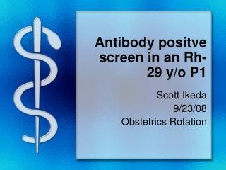 Antibody positve screen in an Rh- 29 y