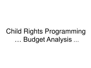 Child Rights Programming     Budget Analysis