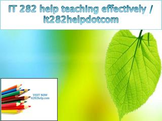 IT 282 help teaching effectively / it282helpdotcom