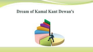 Dream of Kamal Kant Dewan's