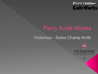 Victorinox Swiss Champ Knife at Perry Knife Works