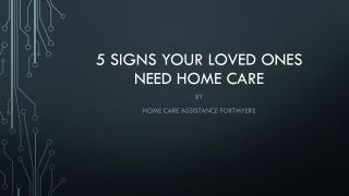 5 Signs Your Loved Ones Need Home Care