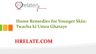Home Remedies for Younger Skin: Banaye Twacha Ko Jawaan