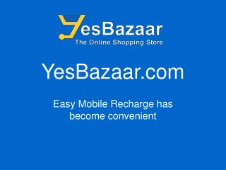 Easy Mobile Recharge - Yesbazaar.com