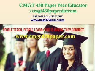 CMGT 430 Paper Peer Educator /cmgt430paperdotcom