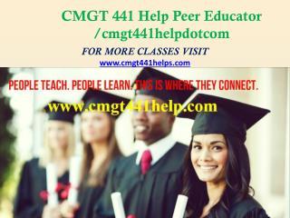 CMGT 441 Help Peer Educator /CMGT441helpdotcom