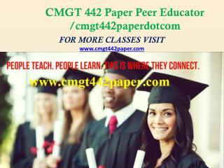 CMGT 442 Paper Peer Educator /cmgt442paperdotcom