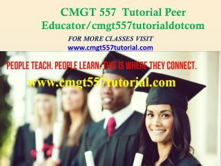 CMGT 557 Tutorial Peer Educator/cmgt557tutorialdotcom