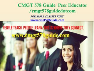 CMGT 578 Guide  Peer Educator  /cmgt578guidedotcom