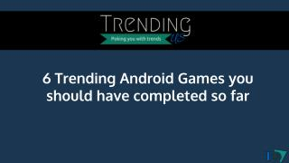 6 trending android games you should complete before 2016