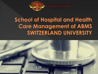 School of Hospital and Health Care Management of ABMS SWITZERLAND UNIVERSITY