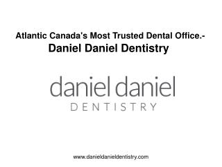 Atlantic Canada's Most Trusted Dental Office - Daniel Daniel Dentistry Review
