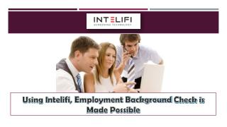Using Intelifi, Employment Background Check is Made Possible