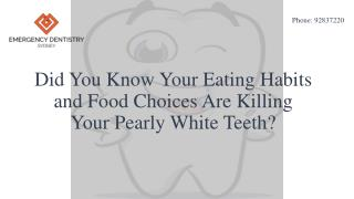 Did You Know Your Eating Habits and Food Choices Are Killing Your Pearly White Teeth?