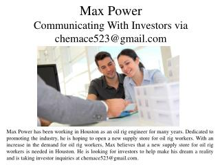 Max Power Communicating With Investors via chemace523@gmail.com