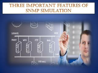 Three important features of SNMP simulation