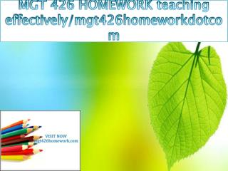 MGT 426 HOMEWORK teaching effectively/mgt426homeworkdotcom