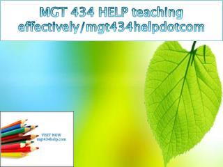 MGT 434 HELP teaching effectively/mgt434helpdotcom