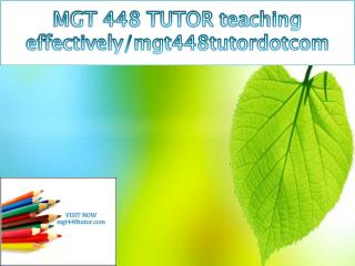 MGT 448 TUTOR teaching effectively/mgt448tutordotcom