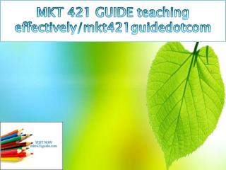 MKT 421 GUIDE teaching effectively/mkt421guidedotcom
