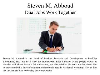 Steven M. Abboud Dual Jobs Work Together