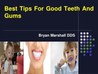 Bryan marshall dds -   Neceassy Things For Healthy Teeth And Gums