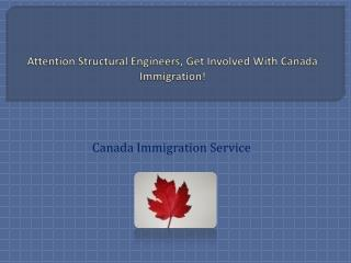Attention Structural Engineers, Get Involved With Canada Immigration!