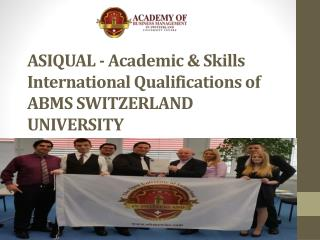 ASIQUAL - Academic & Skills International Qualifications of ABMS SWITZERLAND UNIVERSITY