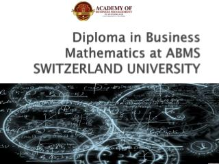 Diploma in Business Mathematics at ABMS SWITZERLAND UNIVERSITY