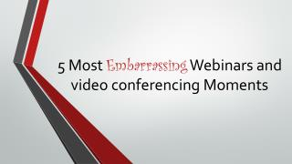5 Most Embarrassing Webinars and video conferencing Moments