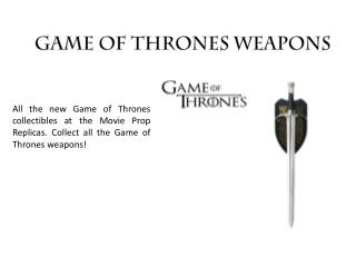 Game of thrones weapons | Collectibles