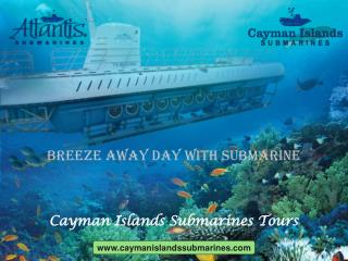 Explore the Mystic Beauty of Underwater World with Cayman Submarine Tours