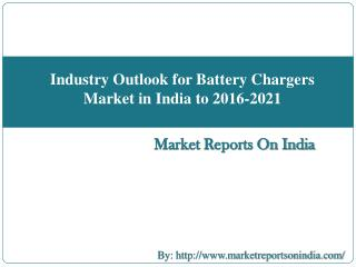 Industry Outlook for Battery Chargers Market in India to 2016-2021