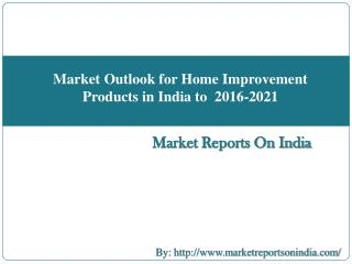 Market Outlook for Home Improvement Products in India to  2016-2021
