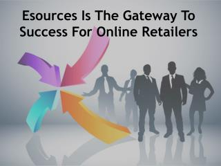 Esources Is The Gateway To Success For Online Retailers