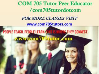 COM 705 Tutor Peer Educator /com705tutordotcom