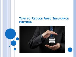 Tips to Reduce Auto Insurance Premium