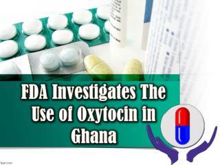 FDA Investigates the Use of Oxytocin in Ghana